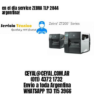 en el dia service ZEBRA TLP 2844 argentina!