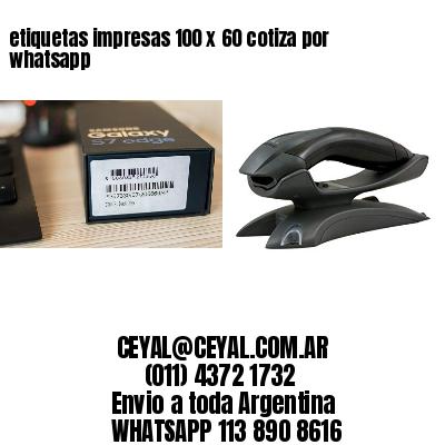 etiquetas impresas 100 x 60 cotiza por whatsapp