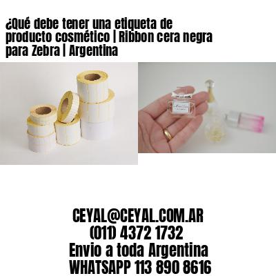 ¿Qué debe tener una etiqueta de producto cosmético | Ribbon cera negra para Zebra | Argentina