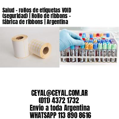 Salud - rollos de etiquetas VOID (seguridad)   Rollo de ribbons - fábrica de ribbons   Argentina