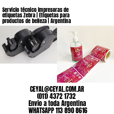 Servicio técnico impresoras de etiquetas Zebra   Etiquetas para productos de belleza   Argentina
